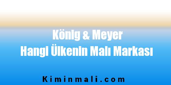 König & Meyer Hangi Ülkenin Malı Markası