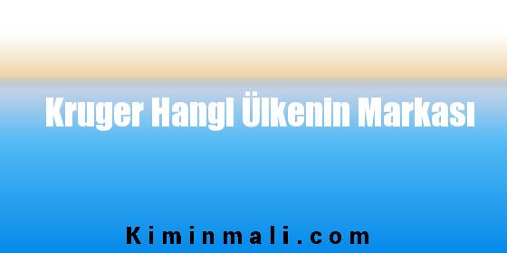 Kruger Hangi Ülkenin Markası