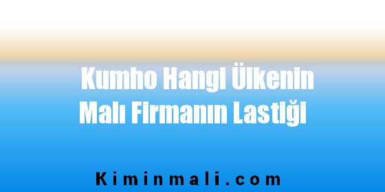 Kumho Hangi Ülkenin Malı Firmanın Lastiği