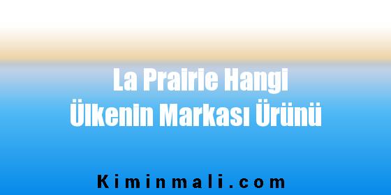 La Prairie Hangi Ülkenin Markası Ürünü