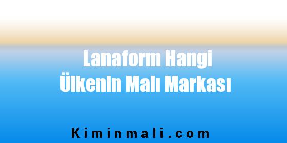 Lanaform Hangi Ülkenin Malı Markası