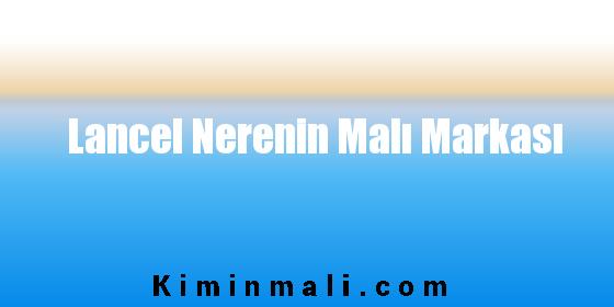 Lancel Nerenin Malı Markası