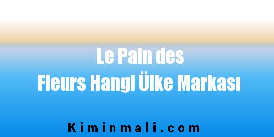 Le Pain des Fleurs Hangi Ülke Markası