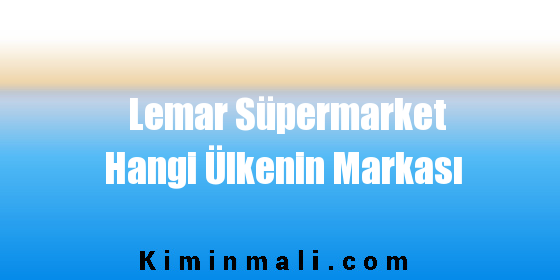 Lemar Süpermarket Hangi Ülkenin Markası