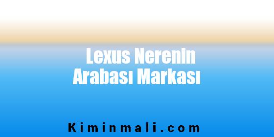 Lexus Nerenin Arabası Markası