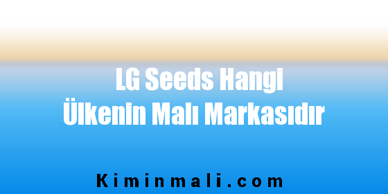 LG Seeds Hangi Ülkenin Malı Markasıdır
