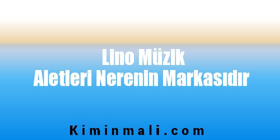 Lino Müzik Aletleri Nerenin Markasıdır