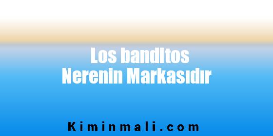 Los banditos Nerenin Markasıdır