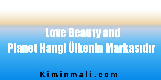 Love Beauty and Planet Hangi Ülkenin Markasıdır