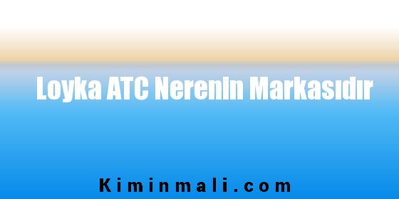 Loyka ATC Nerenin Markasıdır