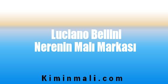 Luciano Bellini Nerenin Malı Markası