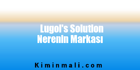 Lugol's Solution Nerenin Markası