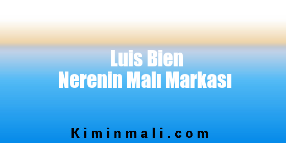 Luis Bien Nerenin Malı Markası