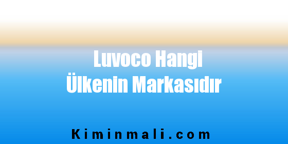 Luvoco Hangi Ülkenin Markasıdır