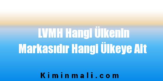 LVMH Hangi Ülkenin Markasıdır Hangi Ülkeye Ait