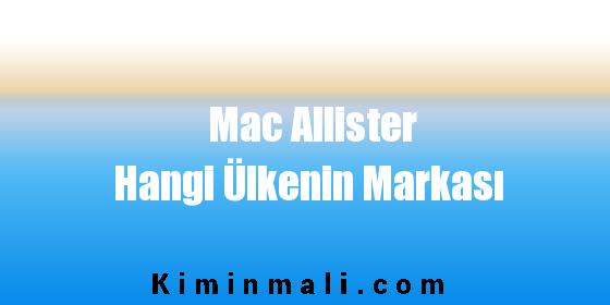 Mac Allister Hangi Ülkenin Markası