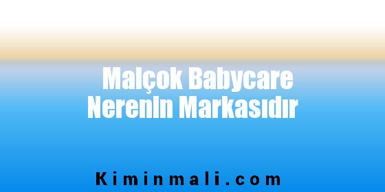 Malçok Babycare Nerenin Markasıdır