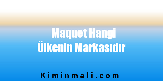 Maquet Hangi Ülkenin Markasıdır