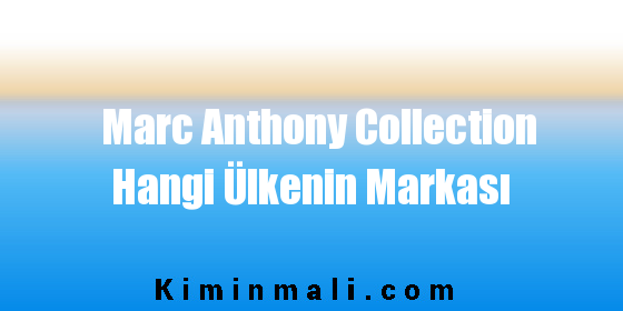 Marc Anthony Collection Hangi Ülkenin Markası