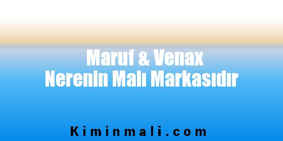 Maruf & Venax Nerenin Malı Markasıdır