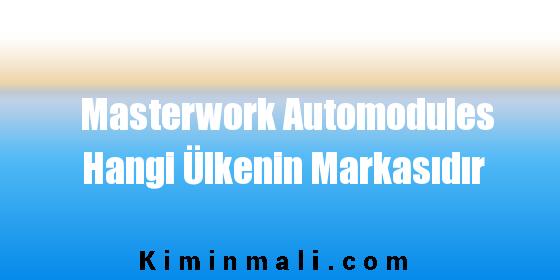 Masterwork Automodules Hangi Ülkenin Markasıdır