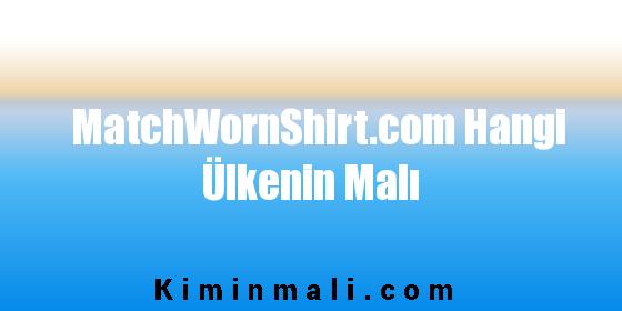 MatchWornShirt.com Hangi Ülkenin Malı