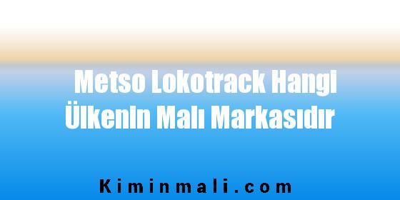 Metso Lokotrack Hangi Ülkenin Malı Markasıdır