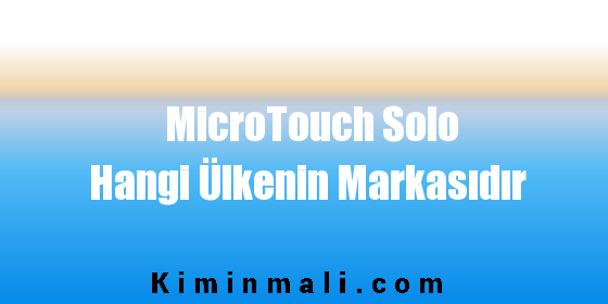 MicroTouch Solo Hangi Ülkenin Markasıdır