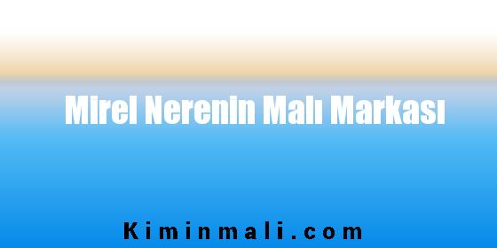 Mirel Nerenin Malı Markası
