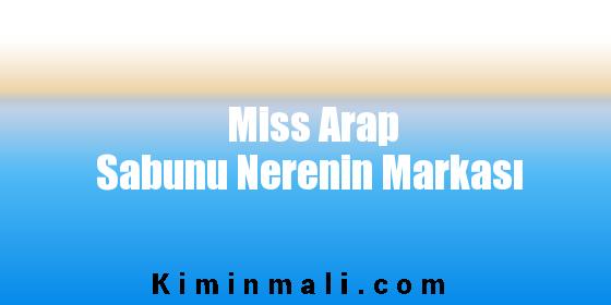 Miss Arap Sabunu Nerenin Markası