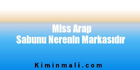 Miss Arap Sabunu Nerenin Markasıdır