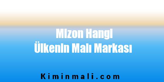 Mizon Hangi Ülkenin Malı Markası