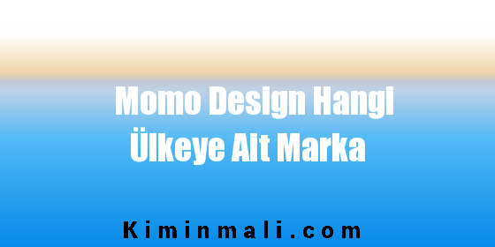 Momo Design Hangi Ülkeye Ait Marka