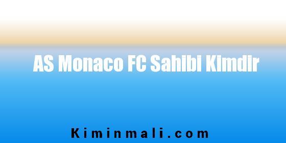 AS Monaco FC Sahibi Kimdir
