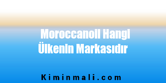 Moroccanoil Hangi Ülkenin Markasıdır
