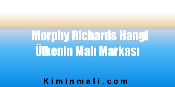 Morphy Richards Hangi Ülkenin Malı Markası