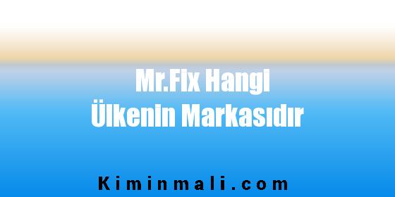 Mr.Fix Hangi Ülkenin Markasıdır
