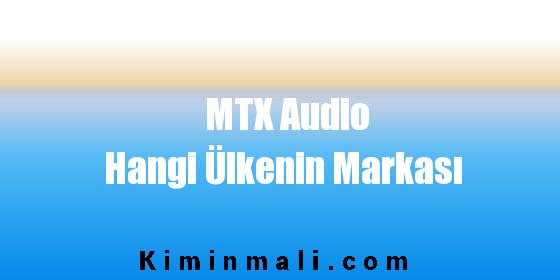 MTX Audio Hangi Ülkenin Markası