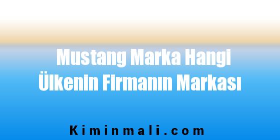 Mustang Marka Hangi Ülkenin Firmanın Markası