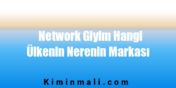 Network Giyim Hangi Ülkenin Nerenin Markası