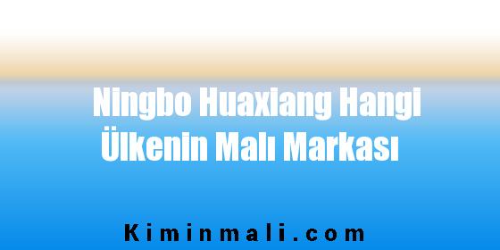 Ningbo Huaxiang Hangi Ülkenin Malı Markası