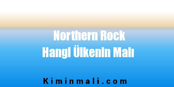Northern Rock Hangi Ülkenin Malı