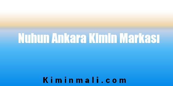 Nuhun Ankara Kimin Markası