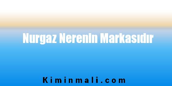 Nurgaz Nerenin Markasıdır