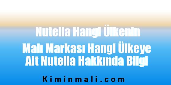 Nutella Hangi Ülkenin Malı Markası Hangi Ülkeye Ait Nutella Hakkında Bilgi