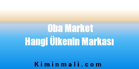 Oba Market  Hangi Ülkenin Markası