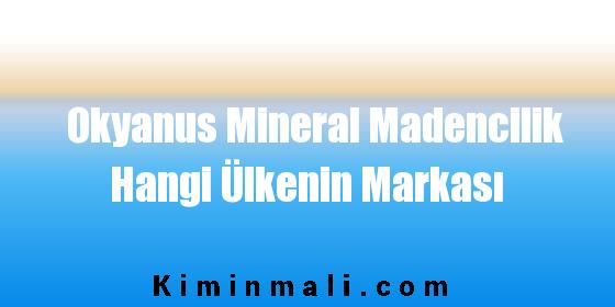 Okyanus Mineral Madencilik Hangi Ülkenin Markası