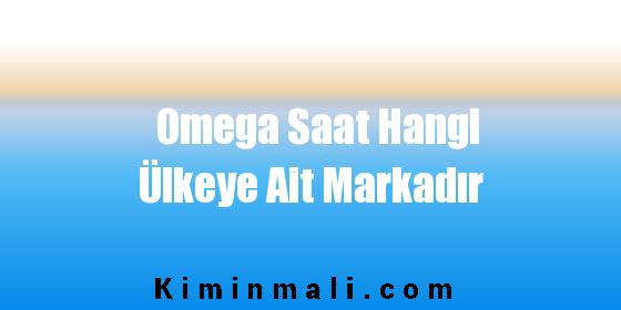 Omega Saat Hangi Ülkeye Ait Markadır