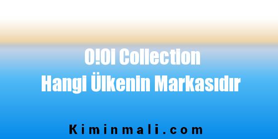 O!Oi Collection Hangi Ülkenin Markasıdır
