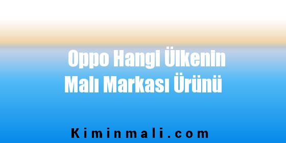 Oppo Hangi Ülkenin Malı Markası Ürünü